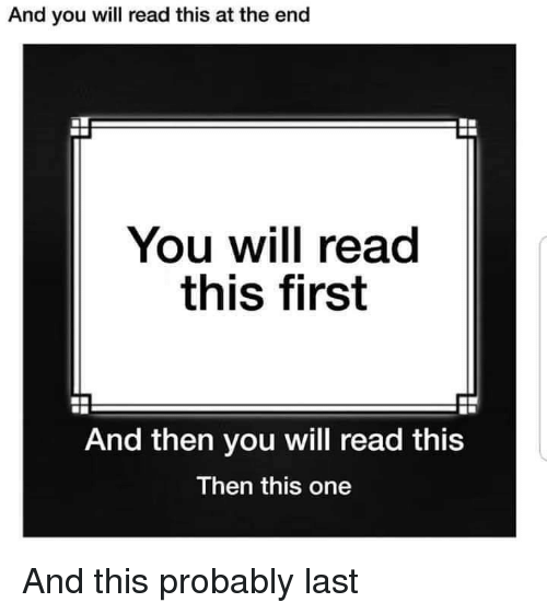 One, Will, and First: And you will read this at the end  You will read  this first  And then you will read this  Then this one And this probably last