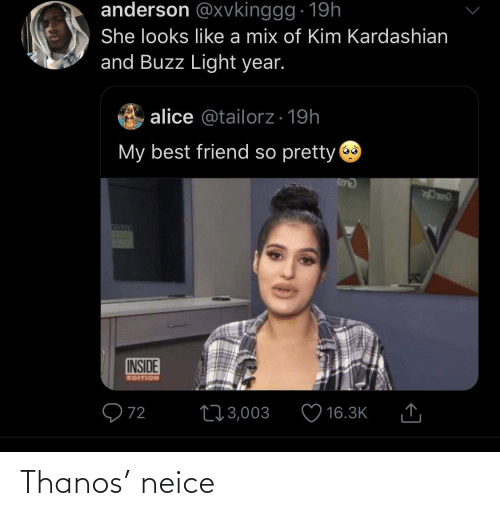 Kim Kardashian: anderson @xvkinggg · 19h  She looks like a mix of Kim Kardashian  and Buzz Light year.  alice @tailorz· 19h  My best friend so pretty  69  170  INSIDE  EDITION  Q72  273,003  16.3K Thanos' neice