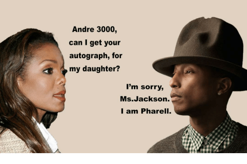 Andre 3000, Ms. Jackson, and Sorry: Andre 3000,  can I get your  autograph, for  my daughter?  I'm sorry,  Ms.Jackson.  I am Pharell.