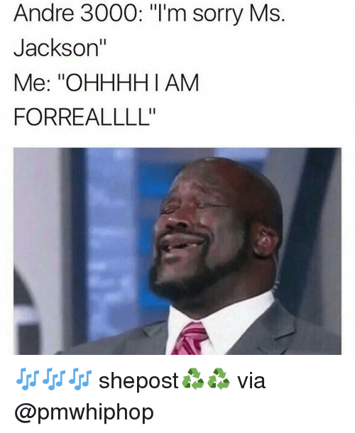 """Andre 3000: Andre 3000: """"I'm sorry Ms  Jackson""""  Me: """"OHHHHI AM  FORREALLLL'' 🎶🎶🎶 shepost♻♻ via @pmwhiphop"""
