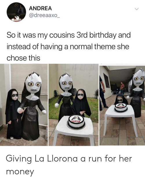 Andrea: ANDREA  @dreeaaxo_  So it was my cousins 3rd birthday and  instead of having a normal theme she  chose this Giving La Llorona a run for her money