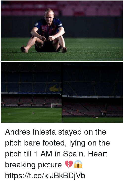 Memes, Andres Iniesta, and Heart: Andres Iniesta stayed on the pitch bare footed, lying on the pitch till 1 AM in Spain.  Heart breaking picture  💔😱 https://t.co/klJBkBDjVb