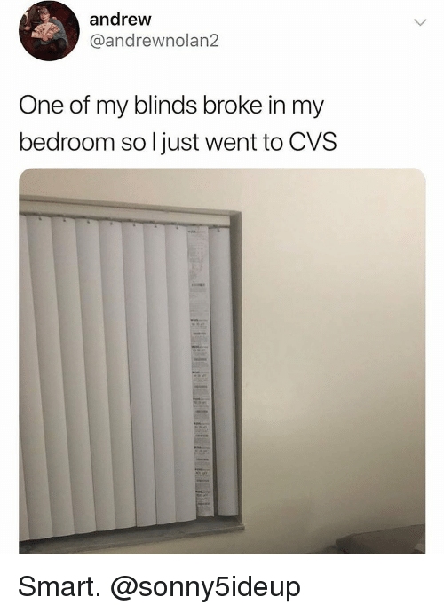blinds: andrew  @andrewnolan2  One of my blinds broke in my  bedroom so l just went to CVS Smart. @sonny5ideup