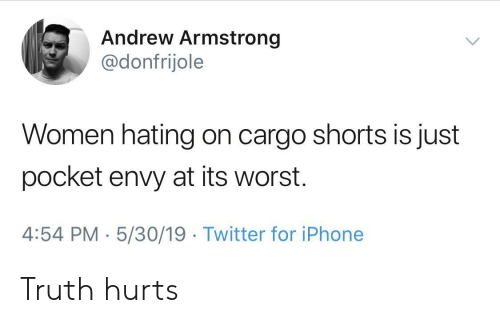 armstrong: Andrew Armstrong  @donfrijole  Women hating on cargo shorts is just  pocket envy at its worst.  4:54 PM-5/30/19 Twitter for iPhone Truth hurts