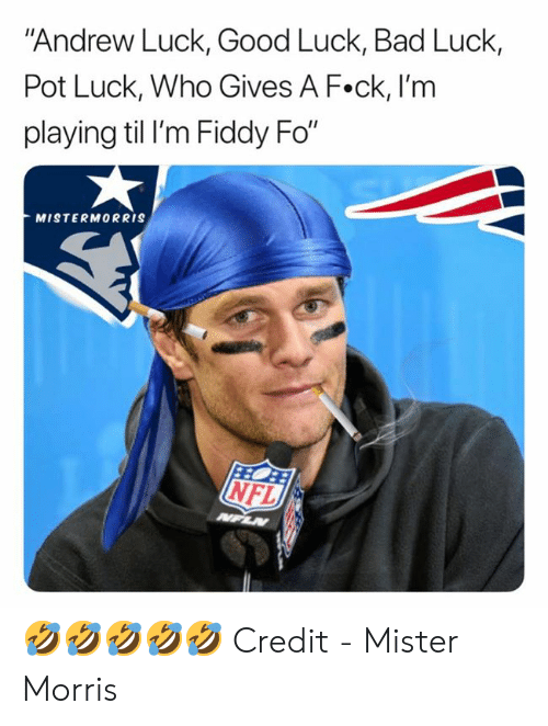 "Im Playing: ""Andrew Luck, Good Luck, Bad Luck,  Pot Luck, Who Gives A F.ck, I'm  playing til I'm Fiddy Fo""  MISTERMORRIS  NFL  NFLN 🤣🤣🤣🤣🤣  Credit - Mister Morris"