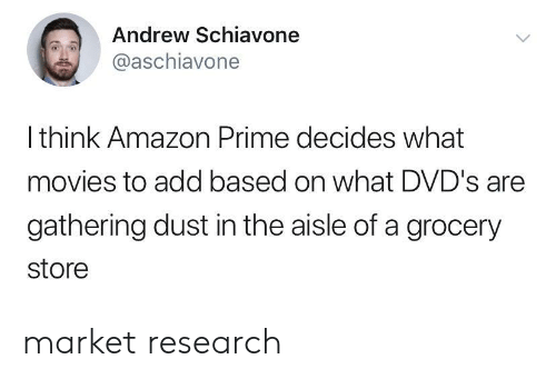 gathering: Andrew Schiavone  @aschiavone  Ithink Amazon Prime decides what  movies to add based on what DVD's are  gathering dust in the aisle of a grocery  store market research