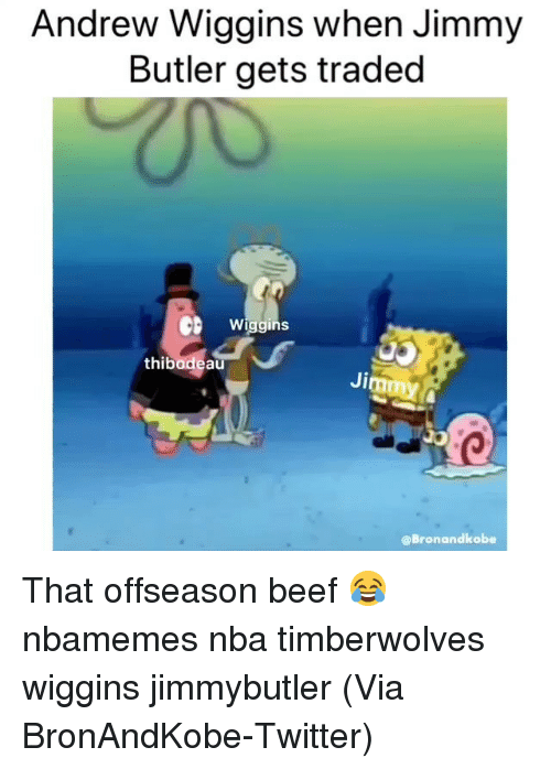 wiggins: Andrew Wiggins when Jimmy  Butler gets traded  Wiggins  thibadeau  Jimm  @Bronandkobe That offseason beef 😂 nbamemes nba timberwolves wiggins jimmybutler (Via ‪BronAndKobe‬-Twitter)