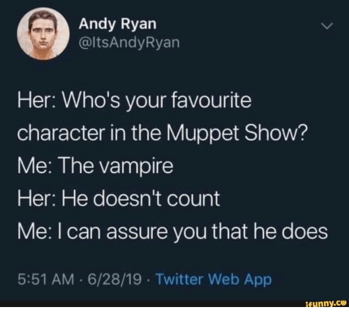 Twitter, Muppet, and Her: Andy Ryan  @ltsAndyRyan  Her: Who's your favourite  character in the Muppet Show?  Me: The vampire  Her: He doesn't count  Me: I can assure you that he does  5:51 AM 6/28/19 Twitter Web App  ifunny.co