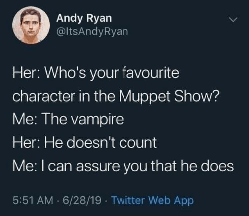 Twitter, Muppet, and Her: Andy Ryan  @ltsAndyRyan  Her: Who's your favourite  character in the Muppet Show?  Me: The vampire  Her: He doesn't count  Me:I can assure you that he does  5:51 AM · 6/28/19 · Twitter Web App