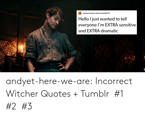 A: andyet-here-we-are:    Incorrect Witcher Quotes + Tumblr  #1  #2  #3