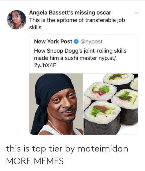 Dank, Memes, and New York: Angela Bassett's missing oscar  This is the epitome of transferable job  skills  New York Post @nypost  How Snoop Dogg's joint-rolling skills  made him a sushi master nyp.st/  2yJbX4F this is top tier by mateimidan MORE MEMES