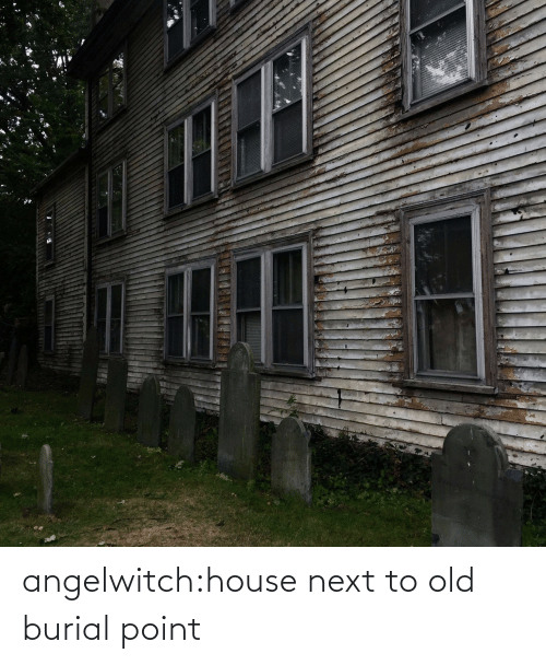 Next To: angelwitch:house next to old burial point
