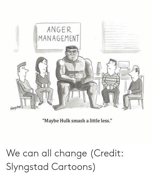 "Anger Management: ANGER  MANAGEMENT  1  ""Maybe Hulk smash a little less."" We can all change (Credit: Slyngstad Cartoons)"
