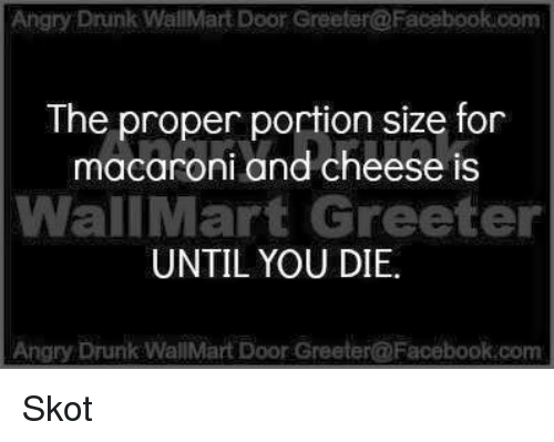 Angry Drunk WallMart Door Greeter@Facebookcomm the Proper