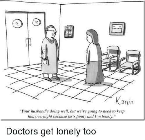 """Funny, Him, and Doctors: anih  """"Your husband's doing well, but we're going to need to keep  him overnight because he's funny and I'm lonely. Doctors get lonely too"""