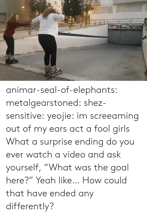 """Girls, Tumblr, and Yeah: animar-seal-of-elephants: metalgearstoned:  shez-sensitive:  yeojie: im screeaming out of my ears act a fool girls   What a surprise ending   do you ever watch a video and ask yourself, """"What was the goal here?""""   Yeah like… How could that have ended any differently?"""