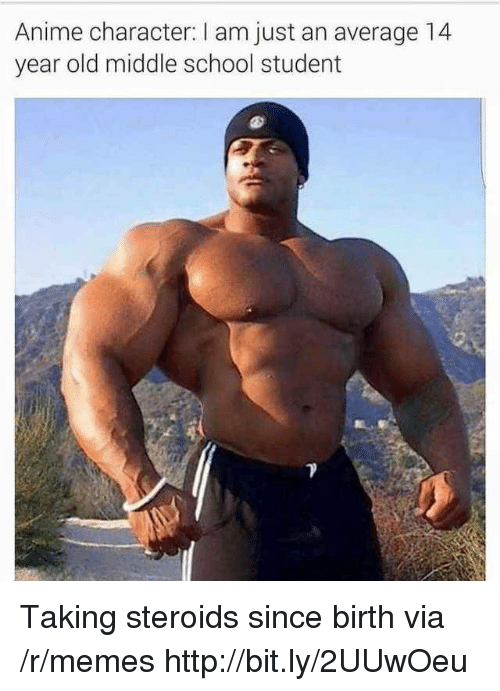 Anime Character: Anime character: I am just an average 14  year old middle school student Taking steroids since birth via /r/memes http://bit.ly/2UUwOeu