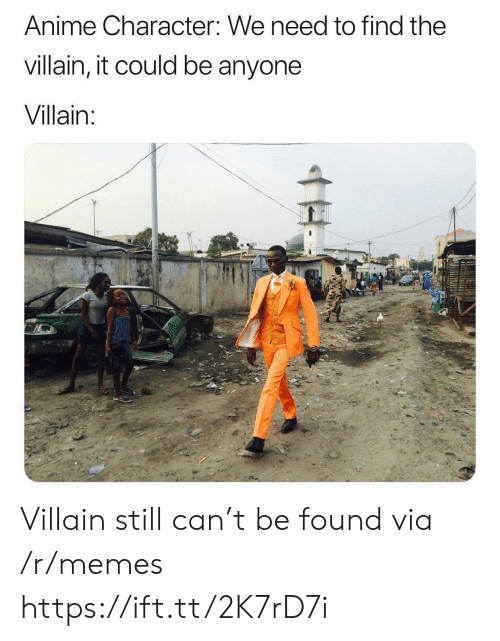Anime Character: Anime Character: We need to find the  villain, it could be anyone  Villain:  H Villain still can't be found via /r/memes https://ift.tt/2K7rD7i