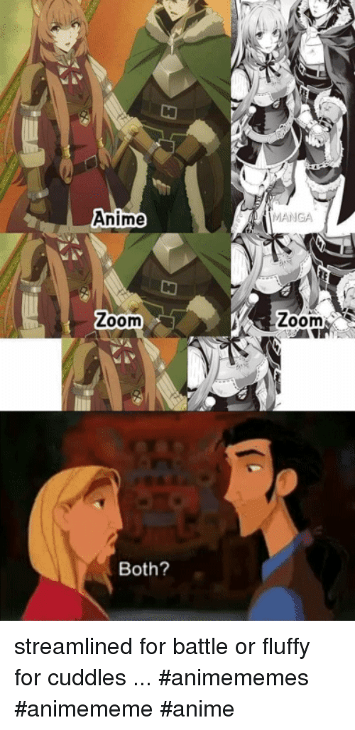 Anime, Zoom, and Manga: Anime  MANGA  Zoom  Zoom  Both? streamlined for battle or fluffy for cuddles ... #animememes #animememe #anime