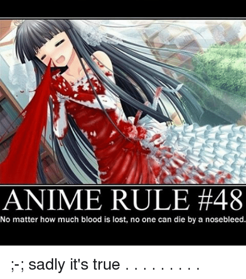 how-much-blood: ANIME RULE #48  No matter how much blood is lost, no one can die by a nosebleed. ;-; sadly it's true . . . . . . . . .
