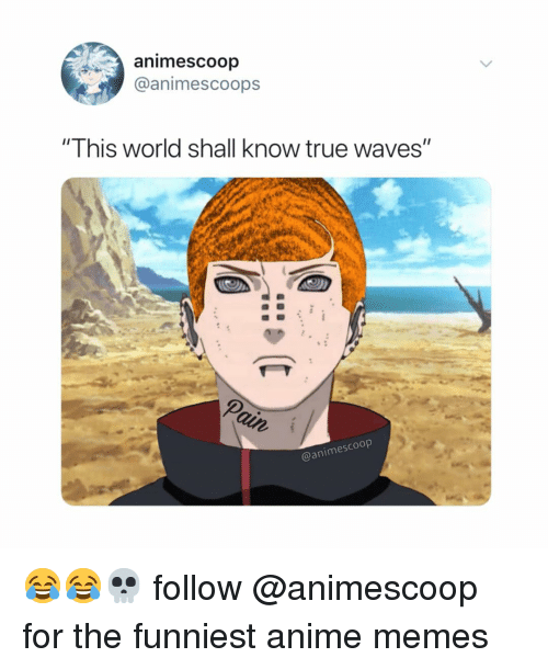 """anime memes: animescoop  @animescoops  """"This world shall know true waves""""  2  @animescoop 😂😂💀 follow @animescoop for the funniest anime memes"""