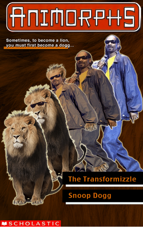 Animorphs, Snoop, and Snoop Dogg: ANIMORPHS  Sometimes, to become a lion,  you must first become a dogg...  The Transformizzle  Snoop Dogg  SCHOLASTIC