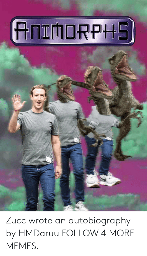 Animorphs, Dank, and Memes: ANIMORPHS Zucc wrote an autobiography by HMDaruu FOLLOW 4 MORE MEMES.