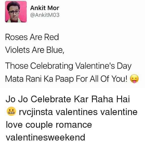 Rose Are Red: Ankit Mor  @Ankit M103  Roses Are Red  Violets Are Blue,  Those Celebrating Valentine's Day  Mata Rani Ka Paap For All Of You! Jo Jo Celebrate Kar Raha Hai 😬 rvcjinsta valentines valentine love couple romance valentinesweekend