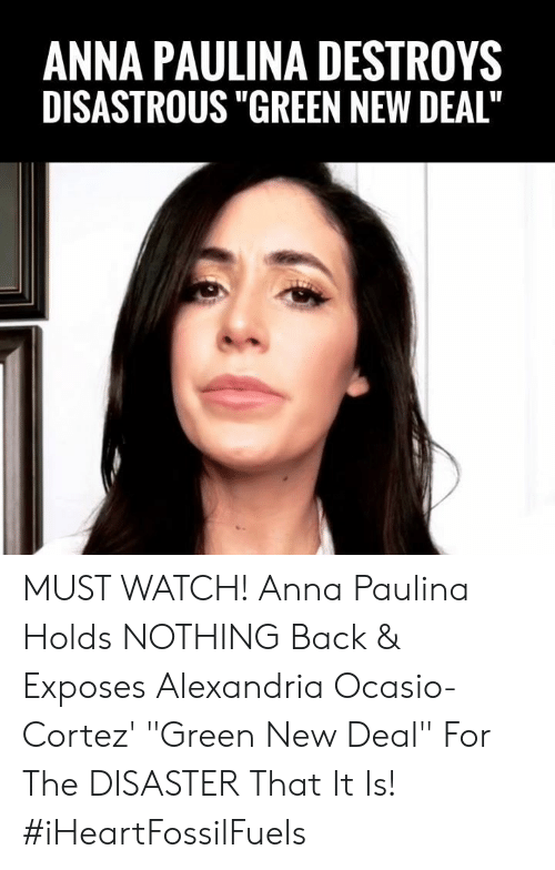 """Anna, Memes, and Watch: ANNA PAULINA DESTROYS  DISASTROUS """"GREEN NEW DEAL"""" MUST WATCH! Anna Paulina Holds NOTHING Back & Exposes Alexandria Ocasio-Cortez' """"Green New Deal"""" For The DISASTER That It Is! #iHeartFossilFuels"""