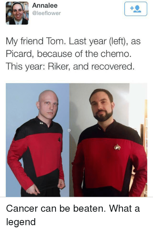 picard: Annalee  @leeflower  My friend Tom. Last year (left), as  Picard, because of the chemo.  This year: Riker, and recovered. Cancer can be beaten. What a legend
