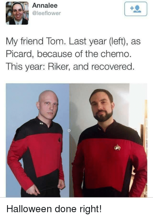 picard: Annalee  @leeflower  My friend Tom. Last year (left), as  Picard, because of the chemo.  This year: Riker, and recovered. Halloween done right!