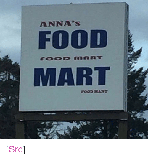 """annas: ANNA'S  FOOD  MART <p>[<a href=""""https://www.reddit.com/r/surrealmemes/comments/7ujpoo/place_to_purchaseconsumables/"""">Src</a>]</p>"""