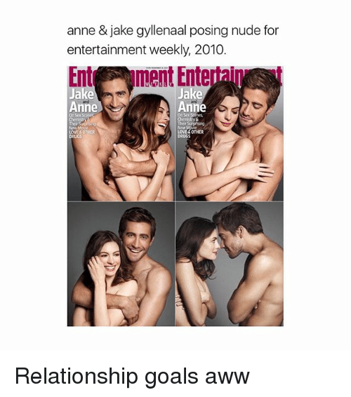awws: anne & jake gyllenaal posing nude for  entertainment weekly, 2010.  Entr ment Entertaip  ake  Anne  Anne  On Sex Scenes  New  LOVE &OTHER  DRUGS Relationship goals aww