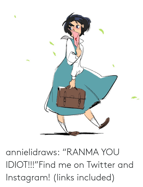 "links: annielidraws:  ""RANMA YOU IDIOT!!!""Find me on Twitter and Instagram! (links included)"