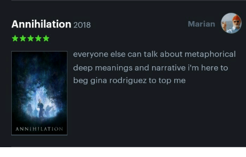 Deep, Gina Rodriguez, and Can: Annihilation 2018  Marian  everyone else can talk about metaphorical  deep meanings and narrative i'm here to  beg gina rodriguez to top me  ANNIHILATION