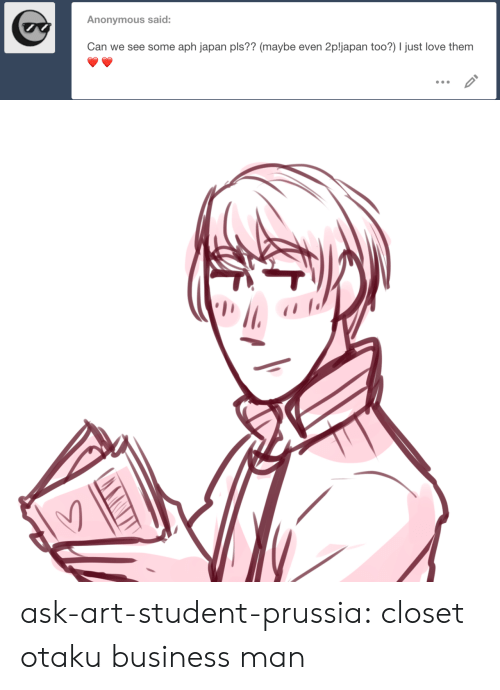 Love, Target, and Tumblr: Anonymous said:  Can we see some aph japan pls?? (maybe even 2pljapan too?) I just love them ask-art-student-prussia:  closet otaku business man