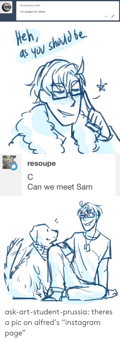 "Instagram, Target, and Tumblr: Anonymous said:  I'm straight for Alfred   Heh   resoupe  Can we meet Sam ask-art-student-prussia:  theres a pic on alfred's ""instagram page"""