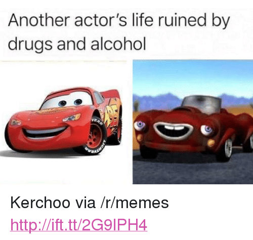 "Drugs And Alcohol: Another actor's life ruined by  drugs and alcohol <p>Kerchoo via /r/memes <a href=""http://ift.tt/2G9lPH4"">http://ift.tt/2G9lPH4</a></p>"