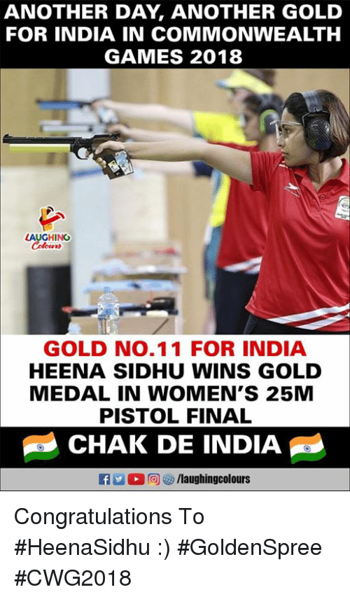 commonwealth: ANOTHER DAY, ANOTHER GOLD  FOR INDIA IN COMMONWEALTH  GAMES 2018  AUGHING  GOLD NO.11 FOR INDIA  HEENA SIDHU WINS GOLD  MEDAL IN WOMEN'S 25M  PISTOL FINAL  CHAK DE INDIA  f/laughingcolours Congratulations To #HeenaSidhu :)  #GoldenSpree  #CWG2018