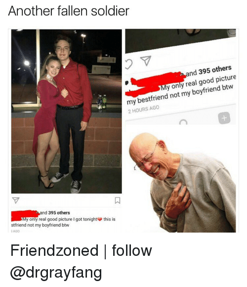 Friendzoning: Another fallen soldier  and 395 others  y ony real good picture  my bestfriend not my boyfriend btw  2 HOURS AGO  nd 395 others  y ony real good picture l got tonight this is  stfriend not my boyfriend btw Friendzoned | follow @drgrayfang