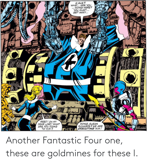 Four: Another Fantastic Four one, these are goldmines for these l.