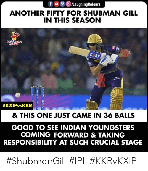 Good, Indian, and Responsibility: ANOTHER FIFTY FOR SHUBMAN GILL  IN THIS SEASON  & THIS ONE JUST CAME IN 36 BALLS  GOOD TO SEE INDIAN YOUNGSTERS  COMING FORWARD & TAKING  RESPONSIBILITY AT SUCH CRUCIAL STAGE #ShubmanGill #IPL #KKRvKXIP