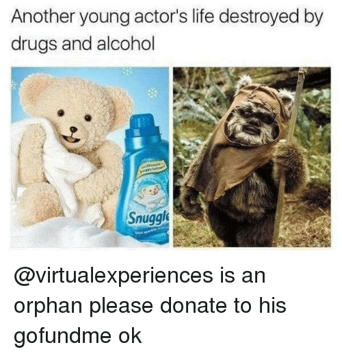 Drugs And Alcohol: Another young actor's life destroyed by  drugs and alcohol  Snuggl @virtualexperiences is an orphan please donate to his gofundme ok