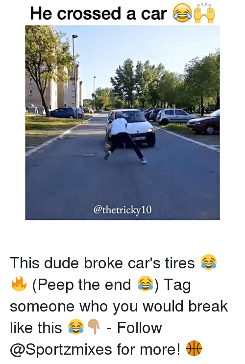 peepe: ANPA  He crossed a car  g.  @thetricky10 This dude broke car's tires 😂🔥 (Peep the end 😂) Tag someone who you would break like this 😂👇🏽 - Follow @Sportzmixes for more! 🏀