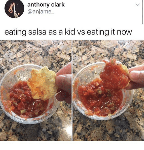 Kid Vs: anthony clark  @anjame  eating salsa as a kid vs eating it now