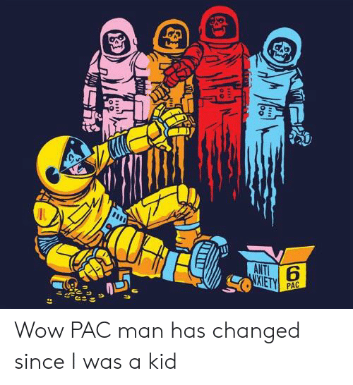 Wow, Pac-Man, and Im 14 & This Is Deep: ANTI  XIETY  PAC Wow PAC man has changed since I was a kid