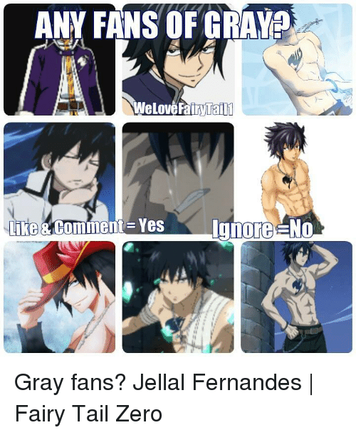 Memes, Fairy Tail, and 🤖: ANY FANS OF GRAYa  like Comment Yes  Ignore No Gray fans?  Jellal Fernandes | Fairy Tail Zero