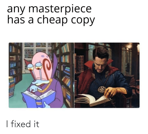 cheap: any masterpiece  has a cheap copy I fixed it