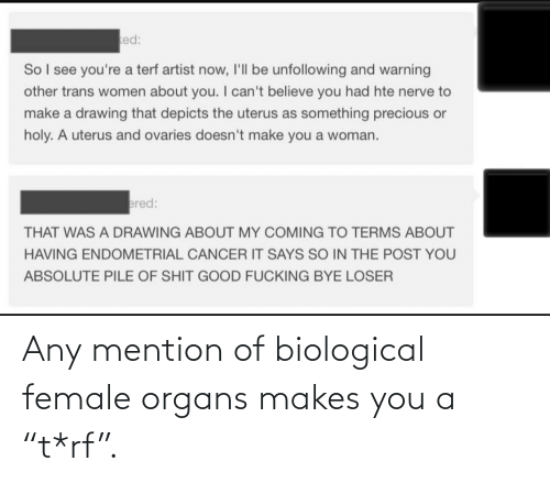 "Biological: Any mention of biological female organs makes you a ""t*rf""."