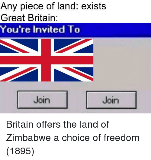 Britain, Freedom, and Zimbabwe: Any piece of land: exists  Great Britain:  You're Invited To  Join  Join Britain offers the land of Zimbabwe a choice of freedom (1895)